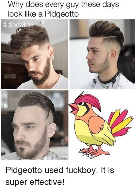Fuckboy Memes - why does every guy these days look like a pidgeotto pidgeotto used fuckboy it is super effective