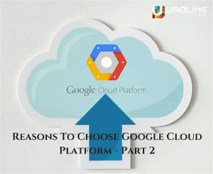 Reasons To Choose Google Cloud Platform – Part 2 | Blog