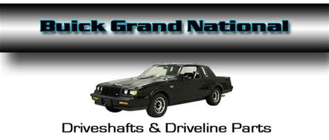 Buick Grand National Performance Parts by Denny S Driveshafts Buick Grand National Driveshaft And