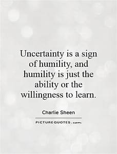 Humility Quotes... Faith And Uncertainty Quotes