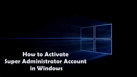how to activate administrator account in windows 7 8 10