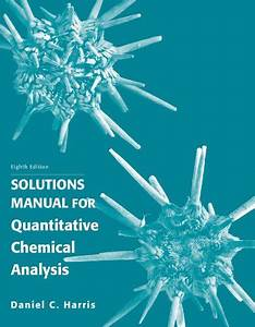 Solution Manual For Quantitative Chemical Analysis