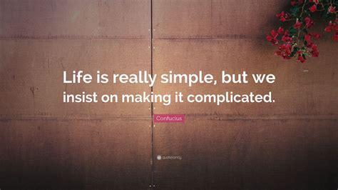 confucius quote life   simple   insist