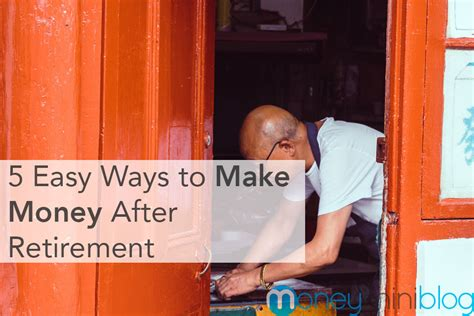 5 Easy Ways To Make Money After Retirement Moneyminiblog