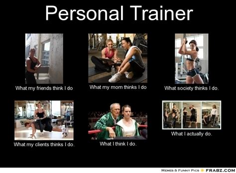 Personal Trainer Meme - personal trainer what people think i do what i really do perception vs fact