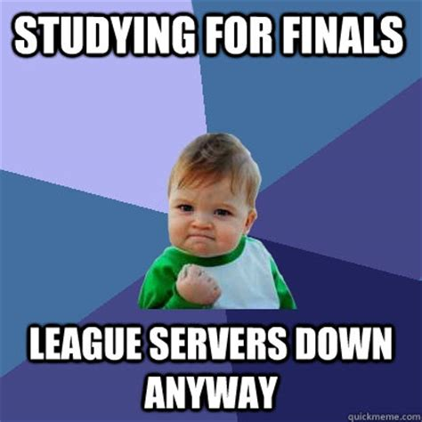 Studying For Finals Meme - studying for finals league servers down anyway success kid quickmeme