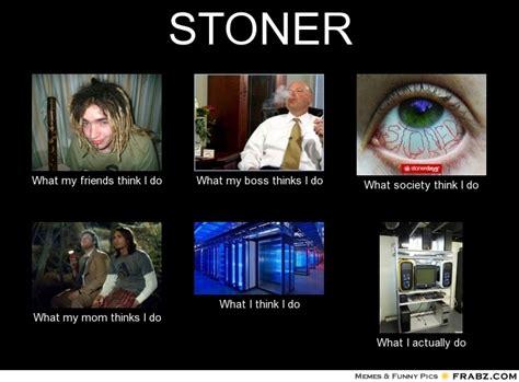 What I Do Meme - stoner meme generator what i do