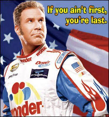 See more ideas about talladega nights, talladega nights quotes, talladega. Image result for if your not first you're last ricky bobby ...