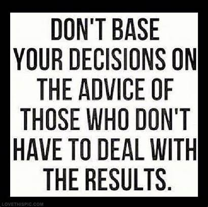 Decision Quotes Decisions Dont Own Advice Base
