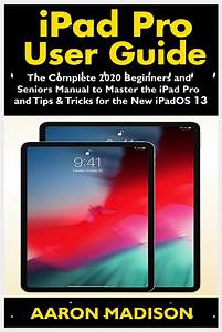 Ipad Pro User Guide  The Complete 2020 Beginners And