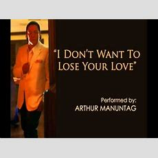 I Don't Want To Lose Your Love  Arthur Manuntag Youtube