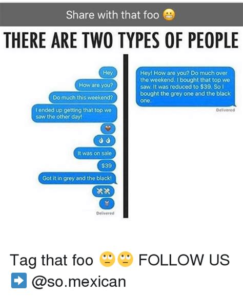 Types Of Memes - share with that foo there are two types of people hey hey how are you do much over the weekend