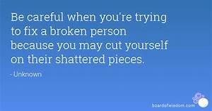 Be careful when you're trying to fix a broken person ...