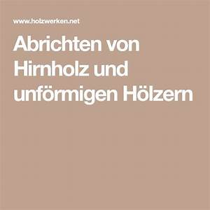 Dieter Schmid Feine Werkzeuge : abrichten von hirnholz und unf rmigen h lzern werkstatt holz in 2019 holz holzbearbeitung ~ One.caynefoto.club Haus und Dekorationen