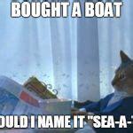 I Should Buy A Boat Meme Generator - i should buy a boat cat meme generator imgflip