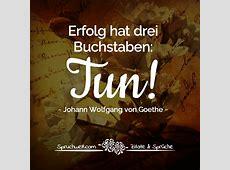Erfolg hat drei Buchstaben TUN! Falsches Goethe Zitat