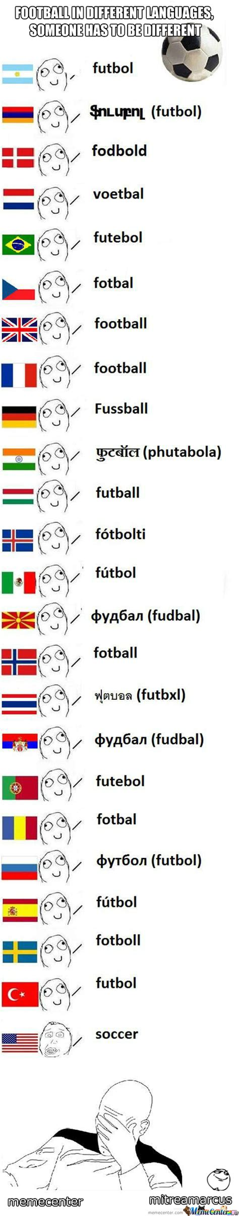Different Languages Meme - football in different languages sorry murica by mitreamarcus meme center