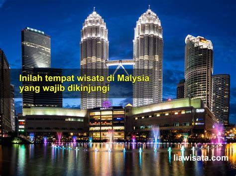 tempat wisata  malaysia  wajib dikunjungi liawisata