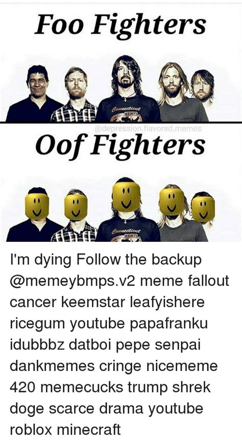 Oof Memes - foo fighters flavored memes oof fighters i m dying follow the backup meme fallout cancer