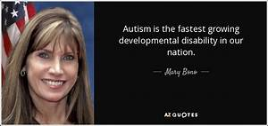 Mary Bono quote: Autism is the fastest growing ...