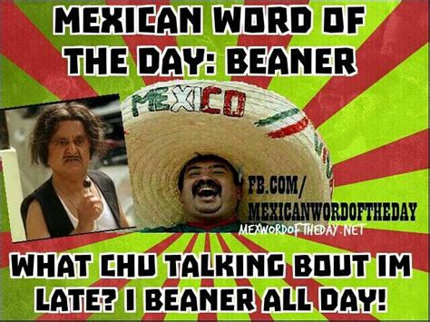 Beaner Meme - 17 best images about mexican word of the day on pinterest spanish ice and mexican words