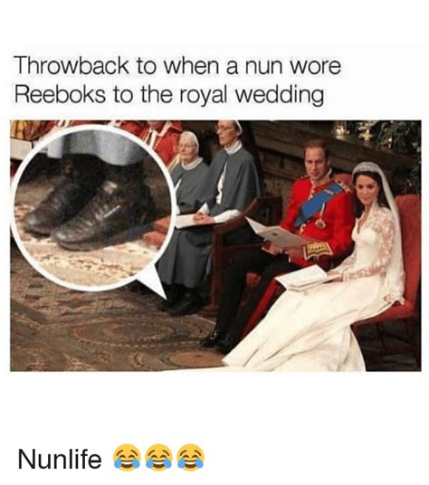 Royal Wedding Meme - throwback to when a nun wore reeboks to the royal wedding nunlife meme on me me