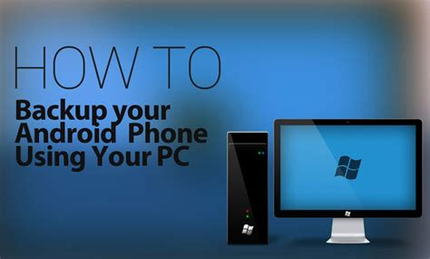 backup android phone how to backup your android phone using your pc