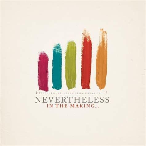 A small but nevertheless important change. Nevertheless - Topics Lyrics | Genius Lyrics