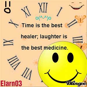 Time Is The Best Healer; Laughter Is The Best Medicine ...