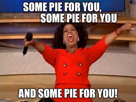 Pie Meme Oprah You Get A Meme Imgflip