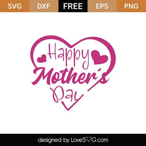 Svgcuts.com blog free svg files for cricut design space, sure cuts a lot and silhouette studio designer edition. Free Happy Mother's Day SVG Cut File | Lovesvg.com