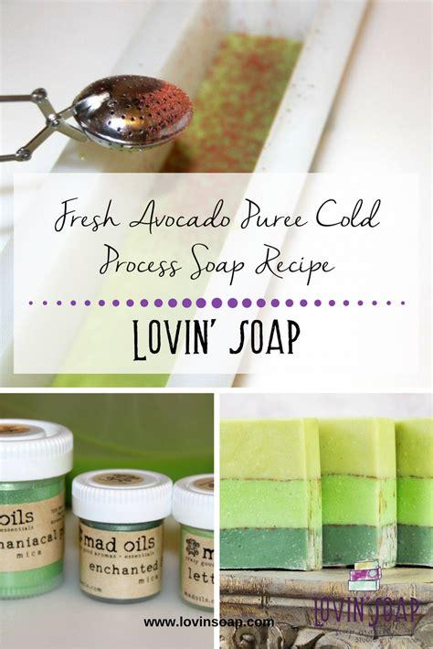 soap recipe fresh avocado puree cold process soap recipe lovin soap studio