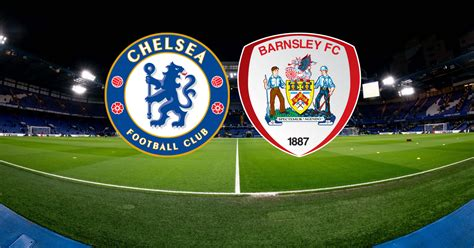 Chelsea vs Barnsley live: Kick-off time and confir ...