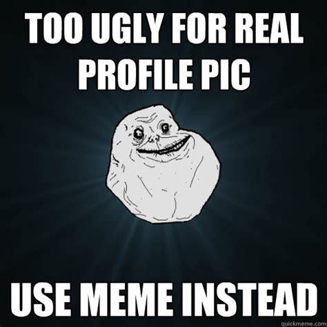 Profile Picture Memes - when someone calls you ugly memes