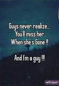 Guys never realize... You'll miss her When she's Gone ...