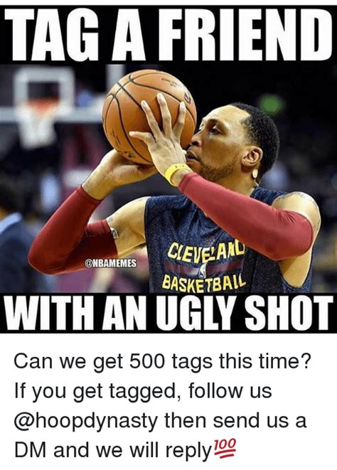Tag Memes - tag a friend basketball can we get 500 tags this time if you get tagged follow us then send us