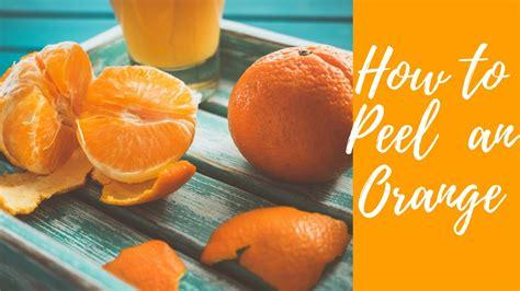Hacks Orange by How To Peel An Orange Hack My Way