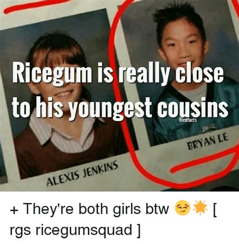 Ricegum Memes - ricegum is really close to his youngest cousins bryan le jenkins alexis they re both girls btw