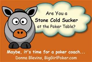 Are You a Stone Cold Sucker at the Poker Table? - Donna ...