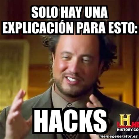 Meme Hack - meme ancient aliens solo hay una explicaci 243 n para esto hacks 1633772