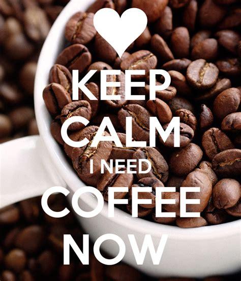 Want to learn how to make coffee? KEEP CALM I NEED COFFEE NOW Poster | sachibid | Keep Calm-o-Matic