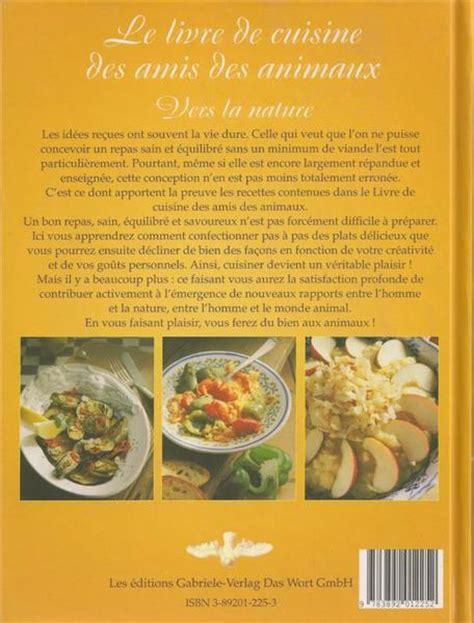 livre cuisine original livre le livre de cuisine des amis des animaux vers la nature collectif