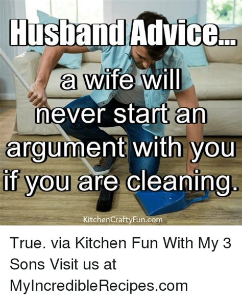 Husband And Wife Memes - husband advice a wife will never start an argument with you if you are cleaning kitchen