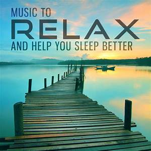 music to relax and help you sleep better relaxing music With calming music to help you sleep