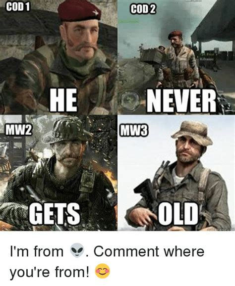 Mw2 Memes - cod1 he mw2 gets cod2 never mw3 old i m from comment where you re from meme on me me