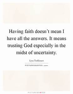 Trust In God Qu... Faith And Uncertainty Quotes