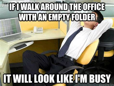 Meme Folder - if i walk around the office with an empty folder it will look like i m busy office thoughts