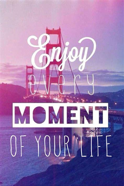 enjoy  moment quotes quotesgram