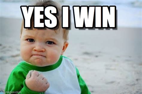 I Will Win Meme - yes i win success kid original meme on memegen