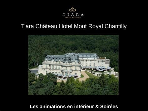 tiara ch 226 teau hotel mont royal chantilly les animations d int 233 rieur soir 233 es by tiara hotels